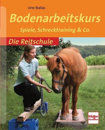 Bodenarbeitskurs: Spiele, Schrecktraining & Co. (Die Reitschule)