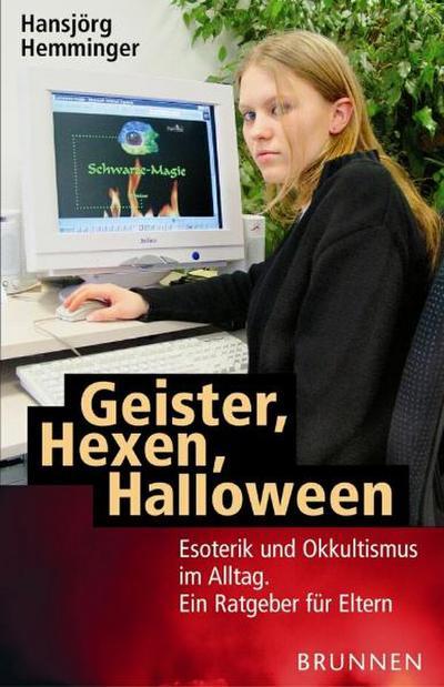 Geister, Hexen, Halloween: Esoterik und Okkultismus im Alltag. Ein Ratgeber für Eltern. Ein Ratgeber für Eltern