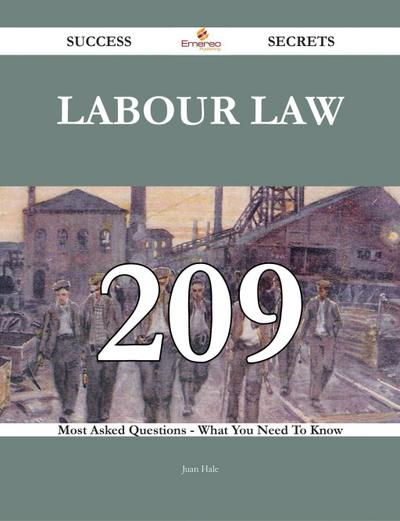 Labour law 209 Success Secrets - 209 Most Asked Questions On Labour law - What You Need To Know