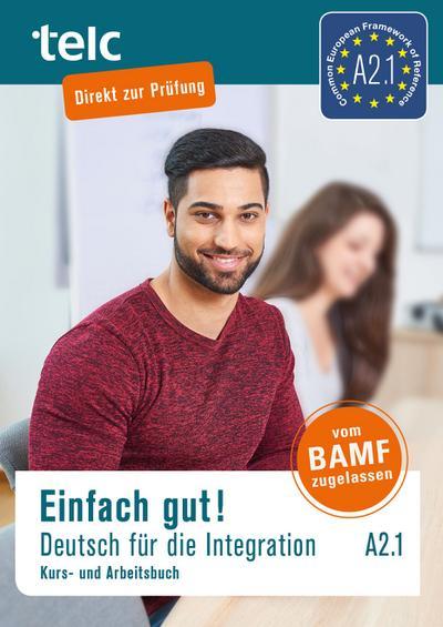 Einfach gut! Deutsch für die Integration A2.1: Kurs- und Arbeitsbuch