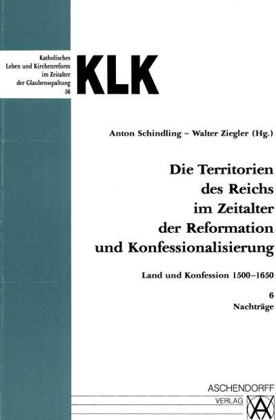 Die Territorien des Reiches im Zeitalter der Reformation und Konfessionalisierung. Land und Konfession 1500-1650 / Nachträge