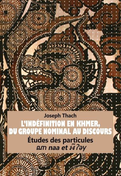 L'Indéfinition en Khmer, du Groupe Nominal au Discours