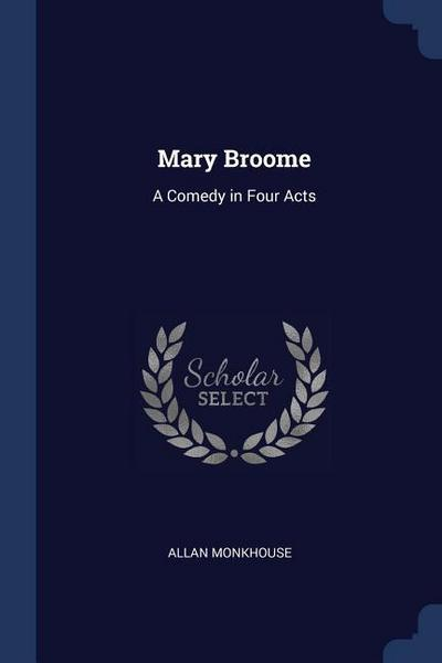 Mary Broome: A Comedy in Four Acts