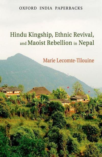 Hindu Kingship, Ethnic Revival, and Maoist Rebellion in Nepal