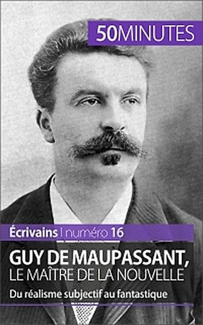 Guy de Maupassant, le maître de la nouvelle
