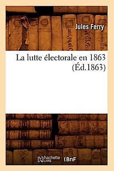 La Lutte Électorale En 1863 (Éd.1863)