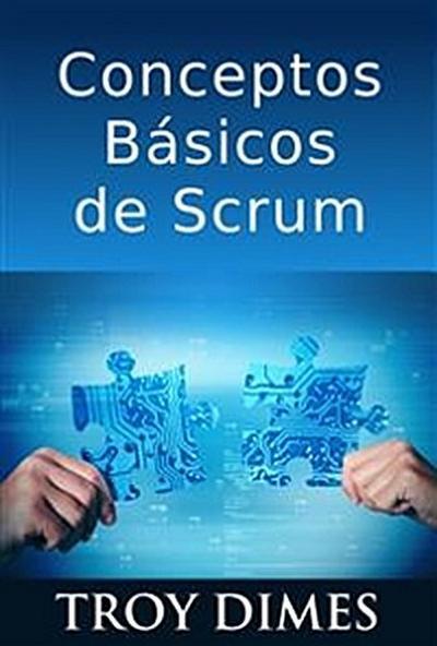 Conceptos Básicos De Scrum: Desarrollo De Software Agile Y Manejo De Proyectos Agile