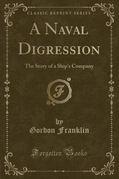 A Naval Digression: The Story of a Ship's Company (Classic Reprint)