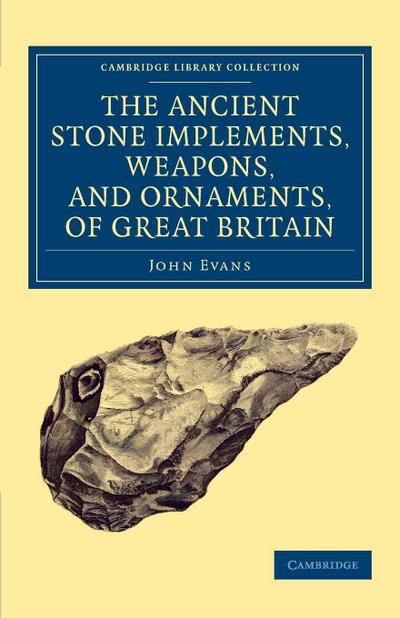 Ancient Stone Implements, Weapons, and Ornaments, of Great Britain