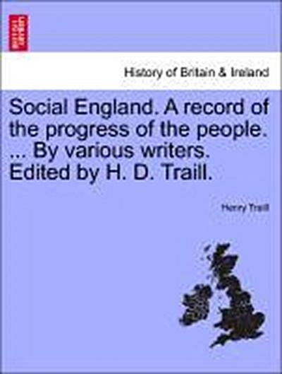 Social England. A record of the progress of the people. ... By various writers. Edited by H. D. Traill. Volume V.