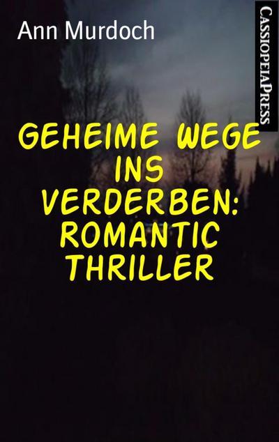 Geheime Wege ins Verderben: Romantic Thriller