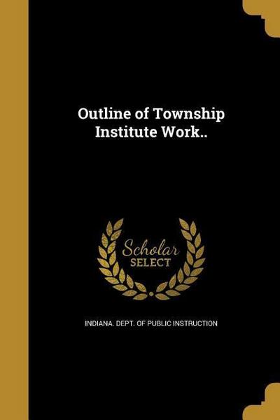 OUTLINE OF TOWNSHIP INST WORK