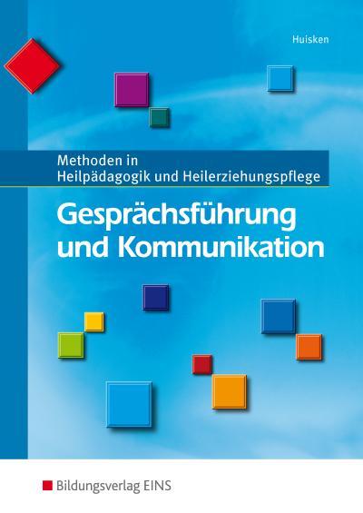 Gesprächsführung und Kommunikation. Lehrbuch: Methoden in Heilpädagogik und Heilerziehungspflege: Methoden in Heilpädagogik und Heilerziehungspflege Lehr-/Fachbuch
