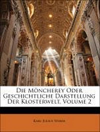 Die Möncherey oder geschichtliche Darstellung der Klosterwelt. Zweiter Band, Zweite Ausgabe.