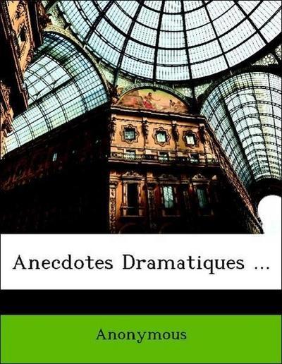 Anecdotes Dramatiques ...