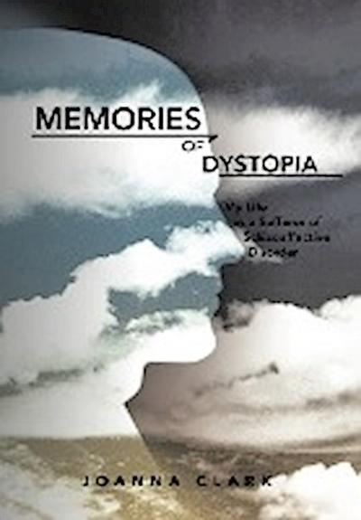 Memories of Dystopia: My Life as a Sufferer of Schizoaffective Disorder