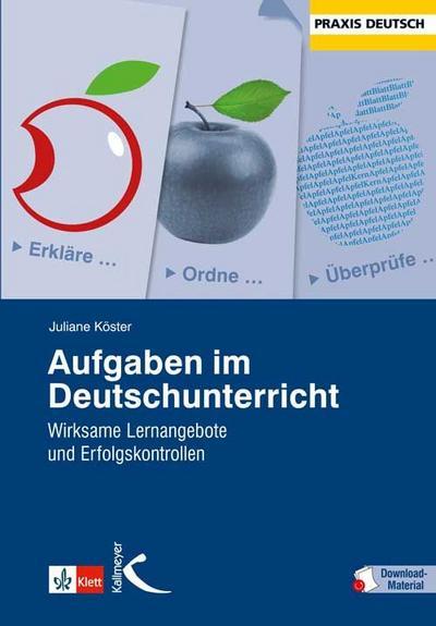 Aufgaben im Deutschunterricht: Wirksame Lernangebote und Erfolgskontrollen