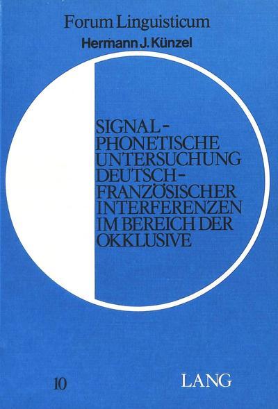 Signalphonetische Untersuchung Deutsch-Franzoesischer Interferenzen im Bereich der Okklusive