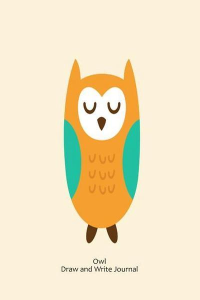 Owl Draw and Write Journal: Owl Creative Doodle and Sketch Kids Activity Notebook