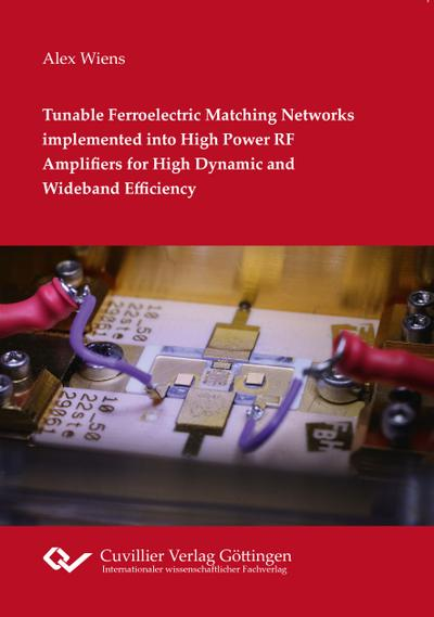 Tunable Ferroelectric Matching Networks implemented into High Power RF Amplifiers for High Dynamic and Wideband Efficiency