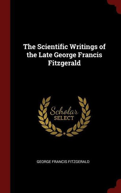 The Scientific Writings of the Late George Francis Fitzgerald