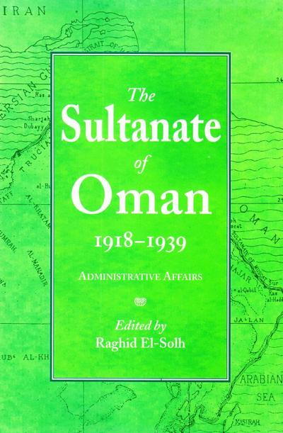 The Sultanate of Oman 1918-1939: Administrative Affairs