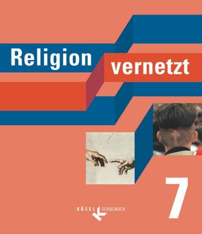 Religion vernetzt - Unterrichtswerk für katholische Religionslehre an Gymnasien - 7. Schuljahr: Schülerbuch