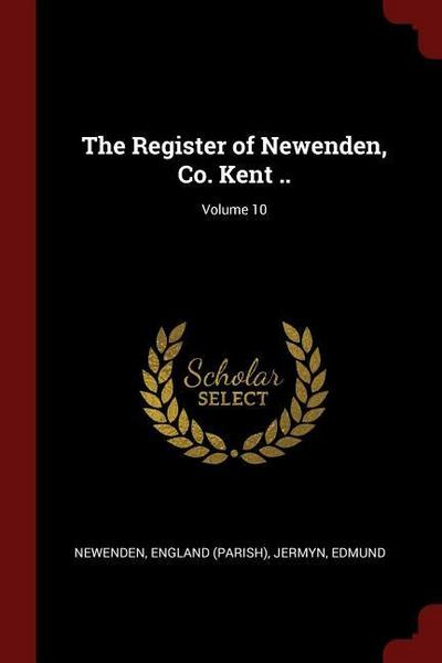 The Register of Newenden, Co. Kent ..; Volume 10