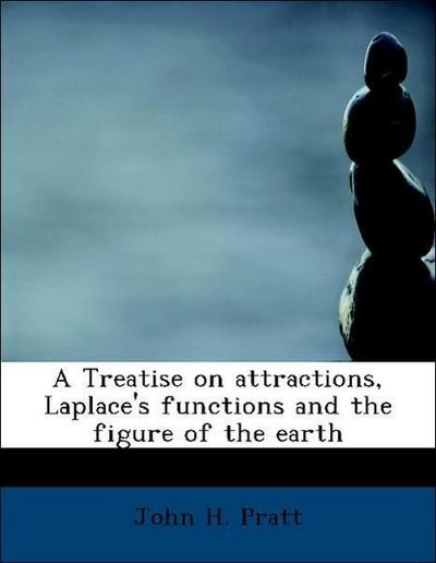 A Treatise on attractions, Laplace's functions and the figure of the earth