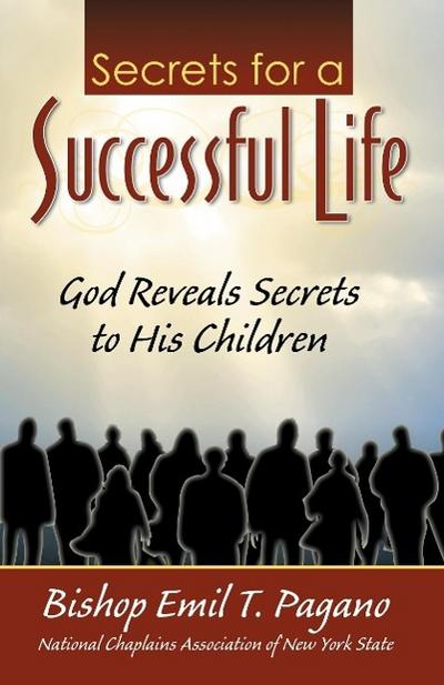 The Secrets for a Successful Life: God Reveals Secrets to His Children