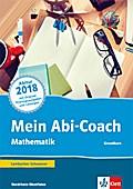 Mein Abi-Coach Mathematik 2018. Grundkurs. Ausgabe Nordrhein-Westfalen