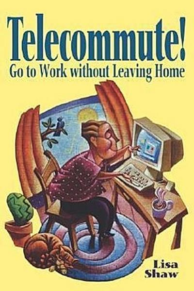 Telecommute!: Go to Work Without Leaving Home