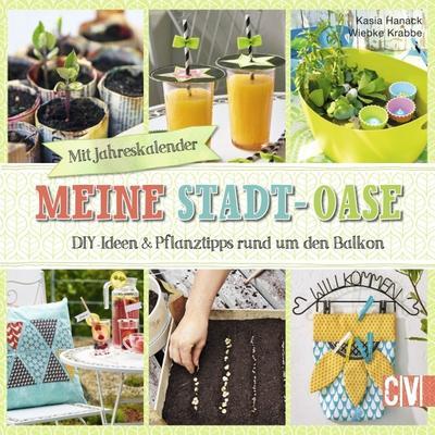 Meine Stadt-Oase; DIY-Ideen & Pflanztipps rund um den Balkon; Deutsch; durchgeh. vierfarbig