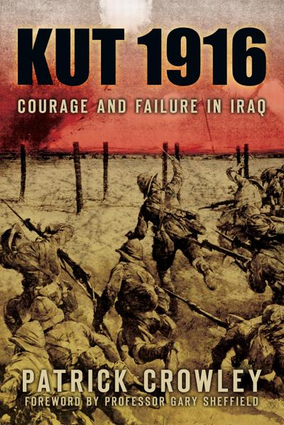 Kut 1916: Courage and Failure in Iraq