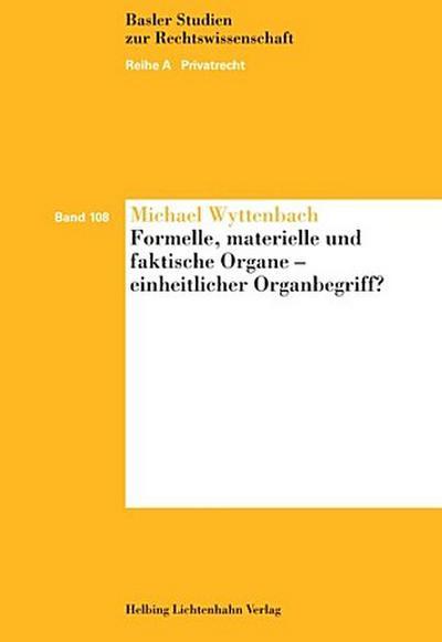 Formelle, materielle und faktische Organe - einheitlicher Organbegriff? (Basler Studien zur Rechtswissenschaft)