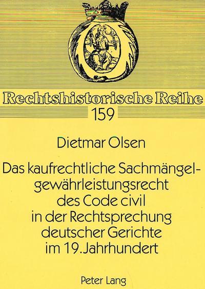 Das kaufrechtliche Sachmängelgewährleistungsrecht des Code civil in der Rechtsprechung deutscher Gerichte im 19. Jahrhundert