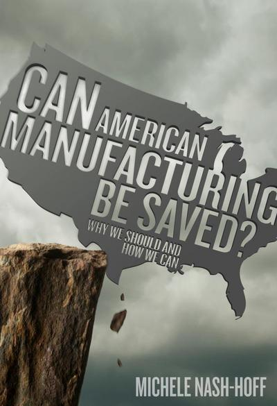 Can American Manufacturing Be Saved?