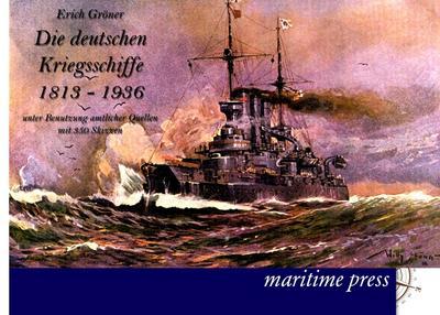 Die deutschen Kriegsschiffe 1813-1936: unter Benutzung amtlicher Quellen