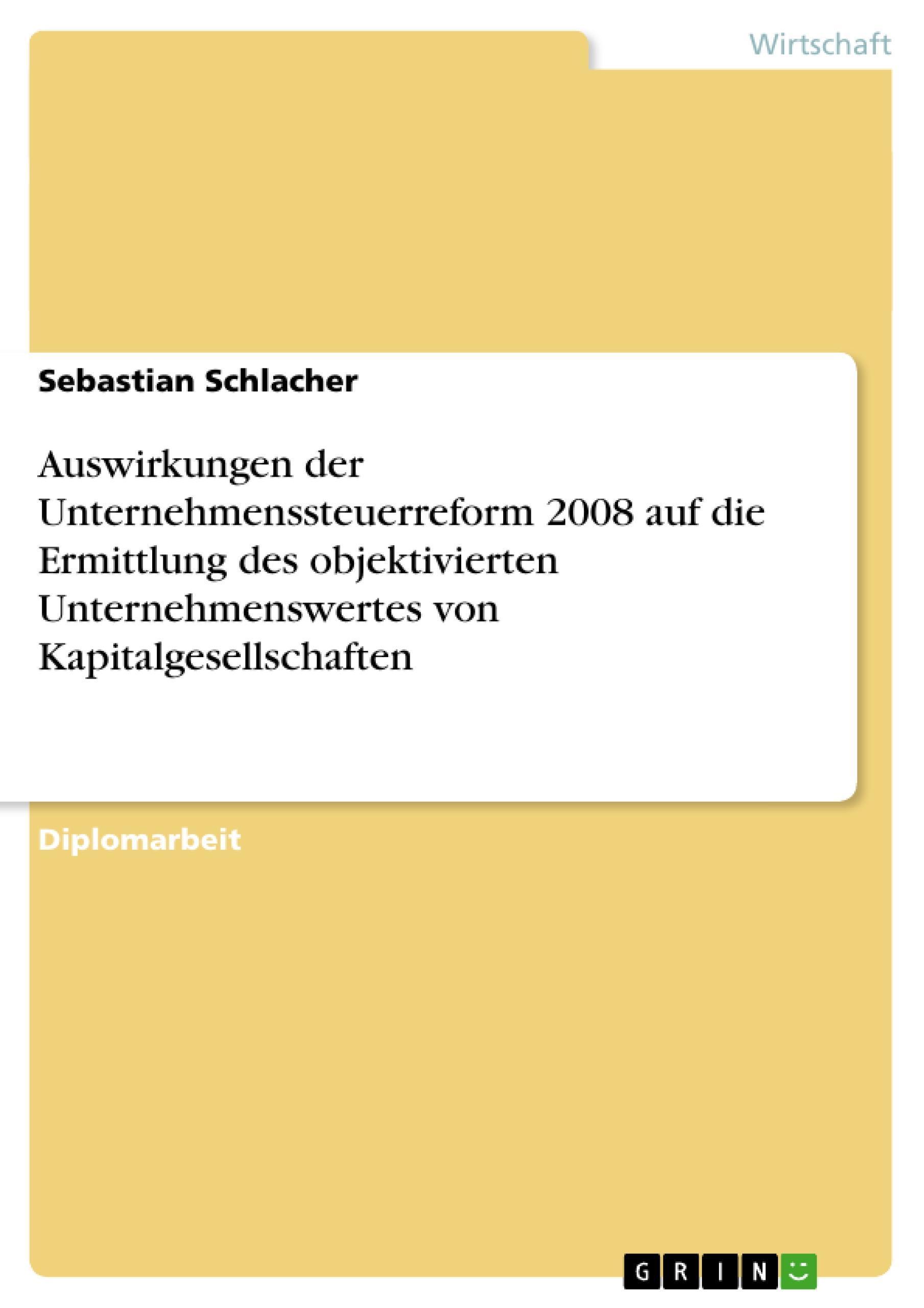 Auswirkungen der Unternehmenssteuerreform 2008 auf die Ermittlung des objek ...