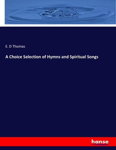 A Choice Selection of Hymns and Spiritual Songs