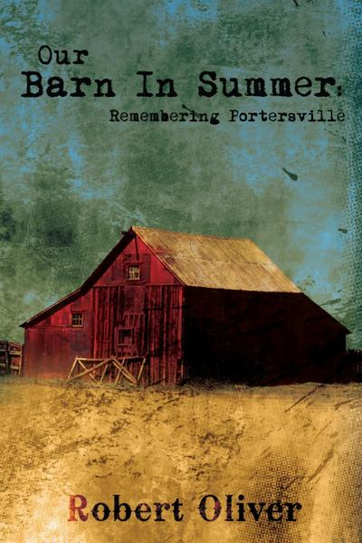 Our Barn in Summer:  Remembering Portersville