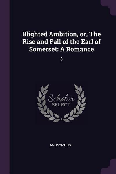 Blighted Ambition, Or, the Rise and Fall of the Earl of Somerset: A Romance: 3