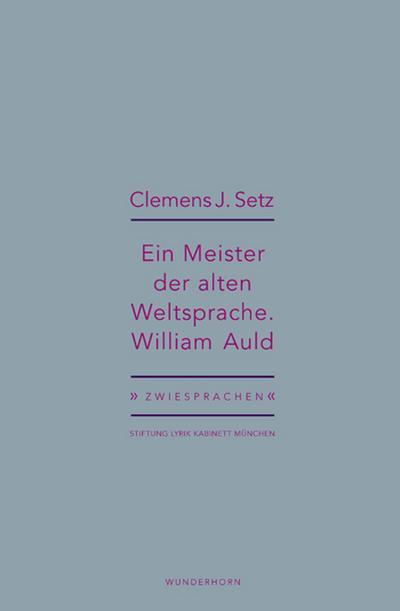 Ein Meister der alten Weltsprache. William Auld; Clemens J. Setz über William Auld; Zwiesprachen; Hrsg. v. Pils, Holger/Haeusgen, Ursula; Deutsch