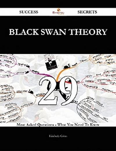 Black Swan Theory 29 Success Secrets - 29 Most Asked Questions On Black Swan Theory - What You Need To Know