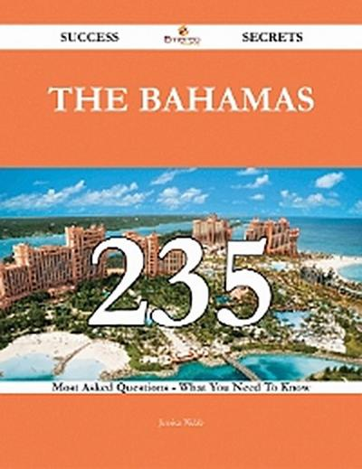 The Bahamas 235 Success Secrets - 235 Most Asked Questions On The Bahamas - What You Need To Know