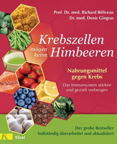 Krebszellen mögen keine Himbeeren  - Aktualisierte Neuausgabe: Nahrungsmittel gegen Krebs. Das Immunsystem stärken und gezielt vorbeugen