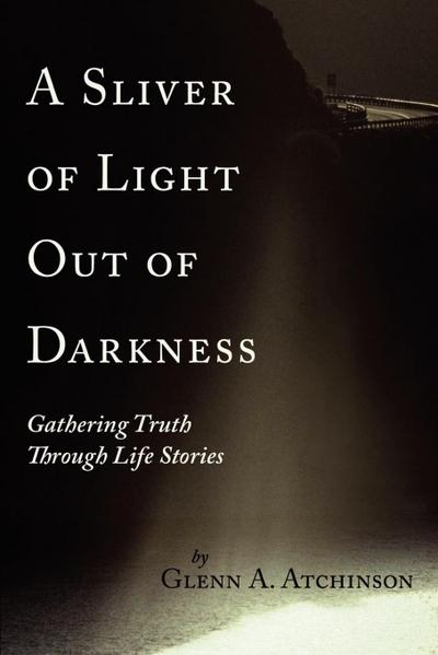 A Sliver of Light Out of Darkness: Gathering Truth Through Life Stories