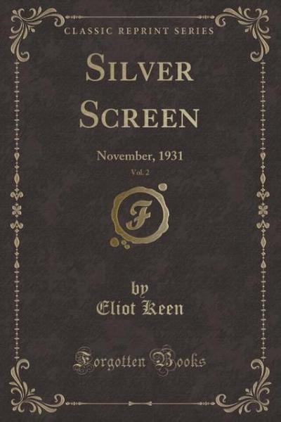 Silver Screen, Vol. 2: November, 1931 (Classic Reprint)
