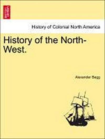 History of the North-West. Vol. I