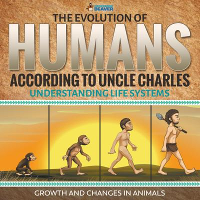 The Evolution of Humans According to Uncle Charles - Science Book 6th Grade | Children's Science & Nature Books